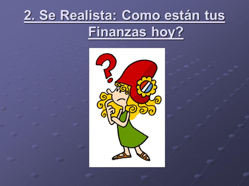 2. Se Realista: Como están tus Finanzas hoy?