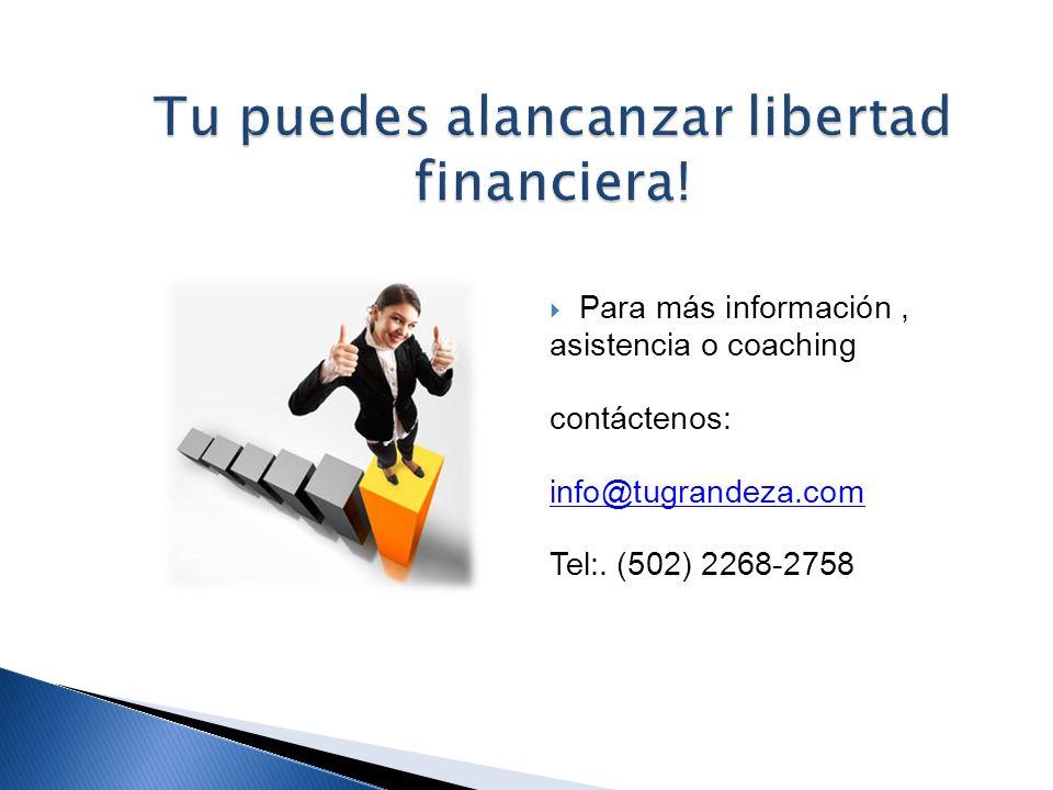 Para más información, asistencia o coaching contáctenos: info@tugrandeza.com Tel:. (502) 2268-2758
