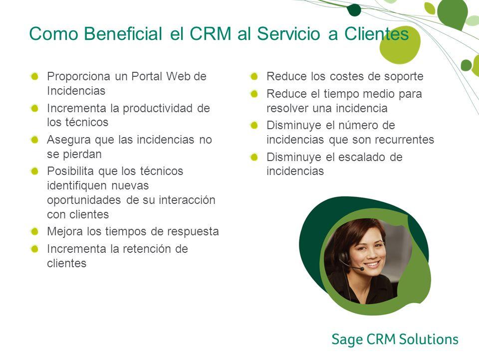Como Beneficial el CRM al Servicio a Clientes Proporciona un Portal Web de Incidencias Incrementa la productividad de los técnicos Asegura que las inc