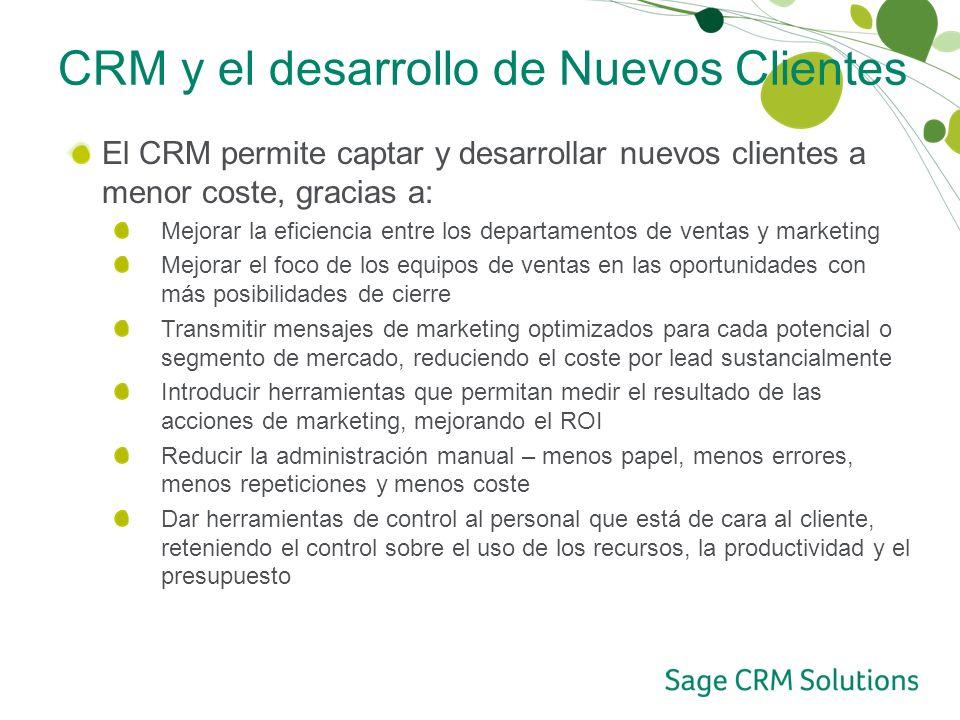 CRM y el desarrollo de Nuevos Clientes El CRM permite captar y desarrollar nuevos clientes a menor coste, gracias a: Mejorar la eficiencia entre los d