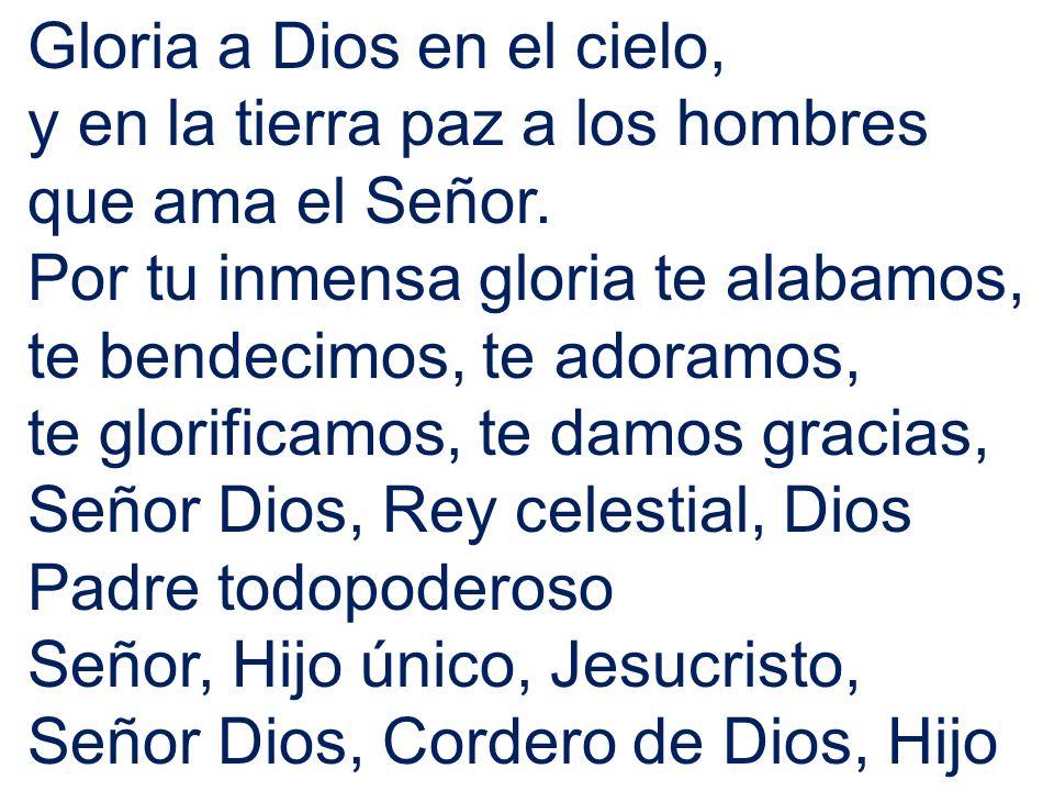 Gloria a Dios en el cielo, y en la tierra paz a los hombres que ama el Señor.