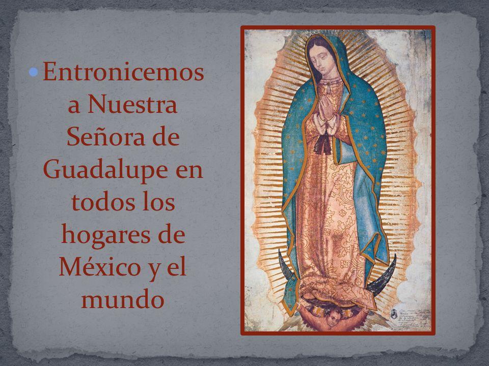 Entronicemos a Nuestra Señora de Guadalupe en todos los hogares de México y el mundo