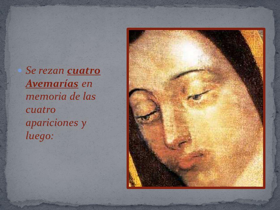 Se rezan cuatro Avemarías en memoria de las cuatro apariciones y luego: