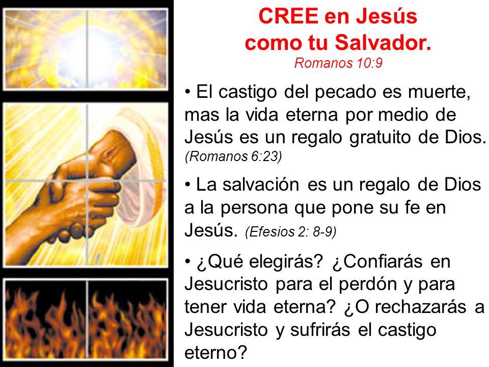 CREE en Jesús como tu Salvador. Romanos 10:9 El castigo del pecado es muerte, mas la vida eterna por medio de Jesús es un regalo gratuito de Dios. (Ro
