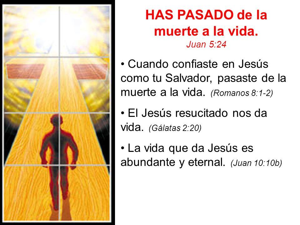 HAS PASADO de la muerte a la vida. Juan 5:24 Cuando confiaste en Jesús como tu Salvador, pasaste de la muerte a la vida. (Romanos 8:1-2) El Jesús resu
