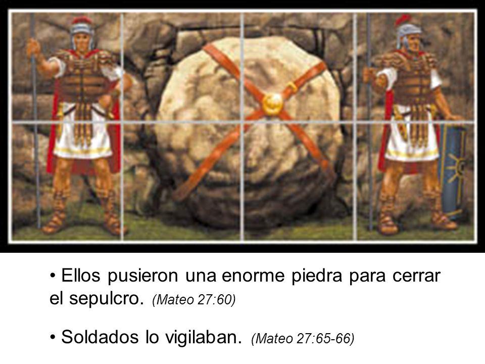 Ellos pusieron una enorme piedra para cerrar el sepulcro. (Mateo 27:60) Soldados lo vigilaban. (Mateo 27:65-66)