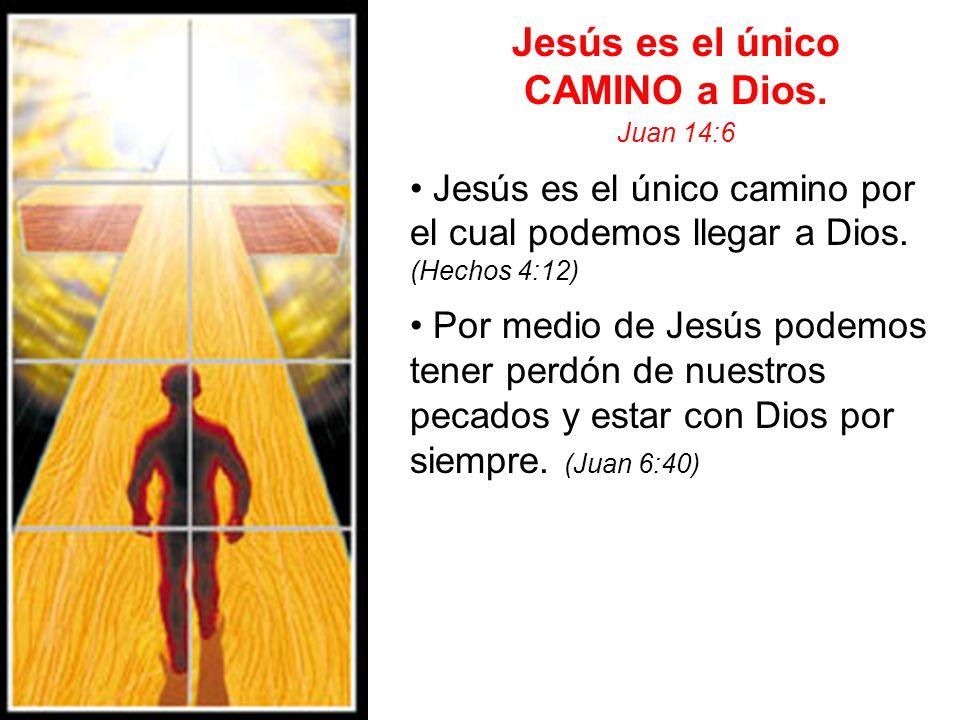 Jesús es el único CAMINO a Dios. Juan 14:6 Jesús es el único camino por el cual podemos llegar a Dios. (Hechos 4:12) Por medio de Jesús podemos tener