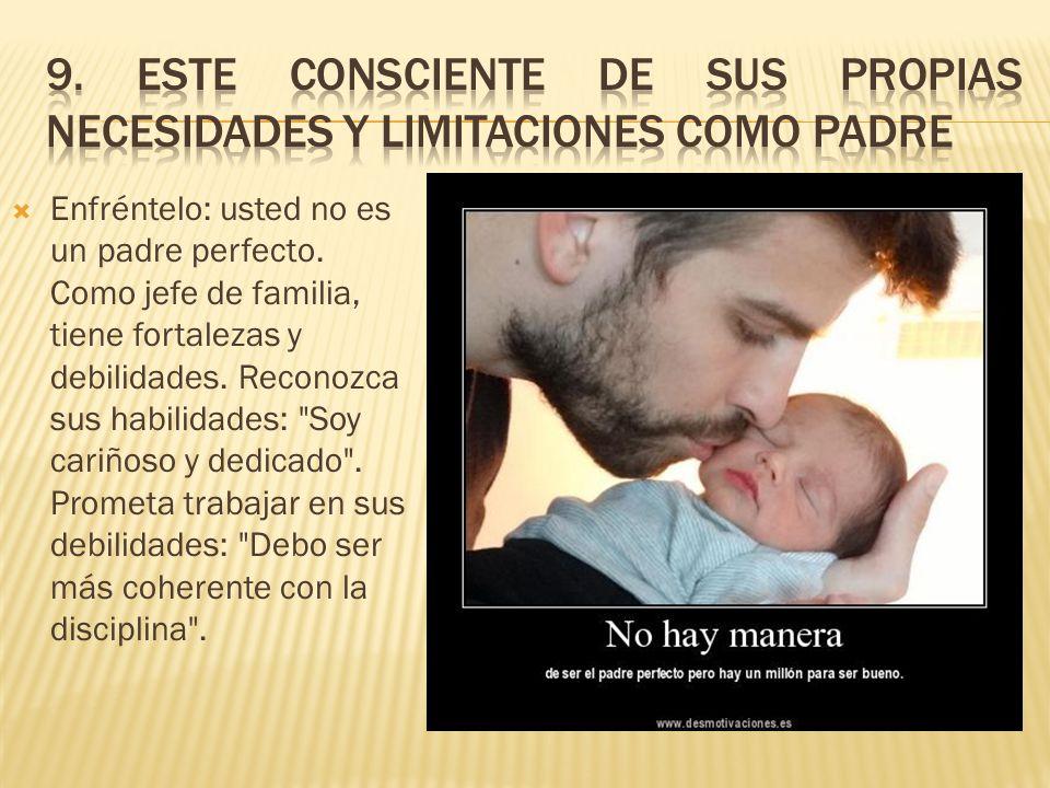 Enfréntelo: usted no es un padre perfecto.Como jefe de familia, tiene fortalezas y debilidades.