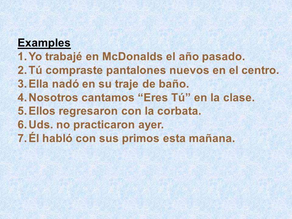 Examples 1.Yo trabajé en McDonalds el año pasado.2.Tú compraste pantalones nuevos en el centro.
