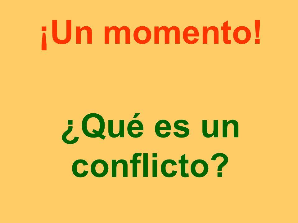 ¡Un momento! ¿Qué es un conflicto?