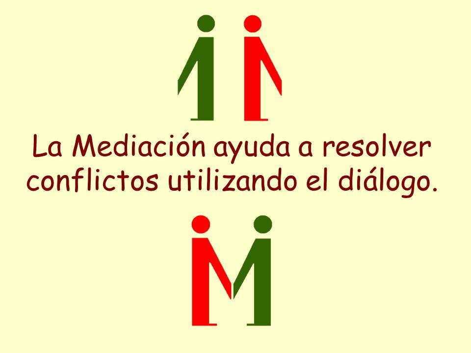 La Mediación ayuda a resolver conflictos utilizando el diálogo.