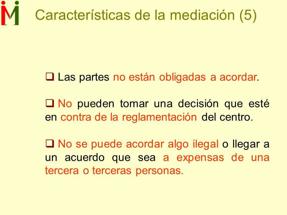Características de la mediación (5) Las partes no están obligadas a acordar. No pueden tomar una decisión que esté en contra de la reglamentación del