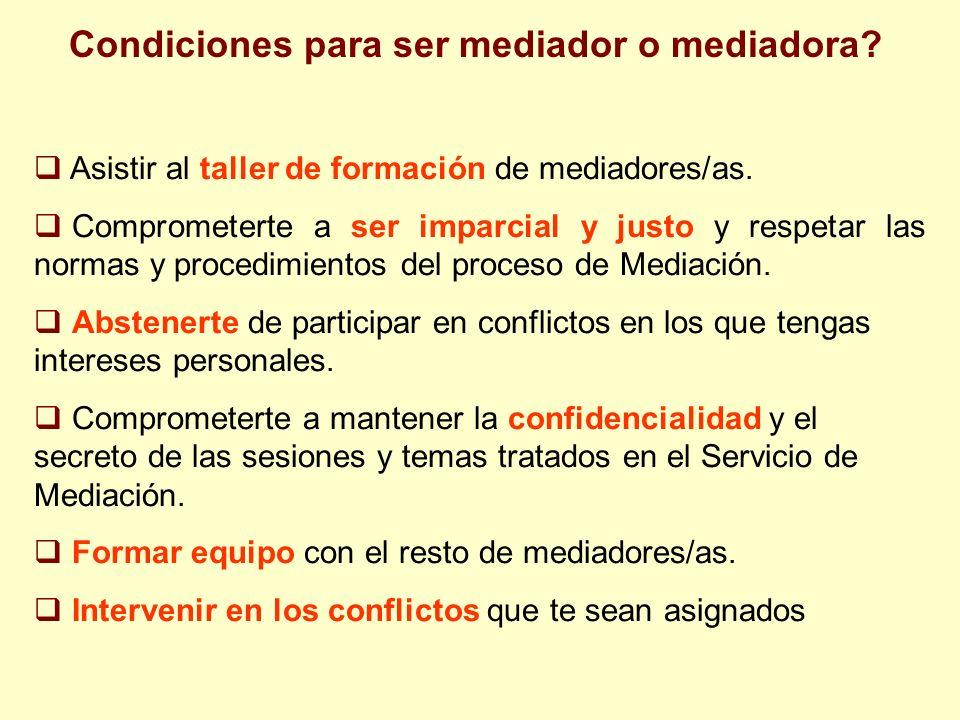 Condiciones para ser mediador o mediadora? Asistir al taller de formación de mediadores/as. Comprometerte a ser imparcial y justo y respetar las norma
