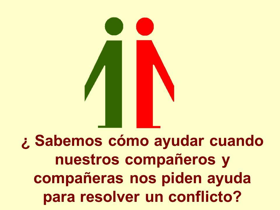 ¿ Sabemos cómo ayudar cuando nuestros compañeros y compañeras nos piden ayuda para resolver un conflicto?