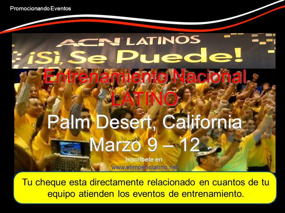 Entrenamiento Nacional LATINO Palm Desert, California Marzo 9 – 12 Inscríbete en www.elimperiolatino.net Tu cheque esta directamente relacionado en cuantos de tu equipo atienden los eventos de entrenamiento.