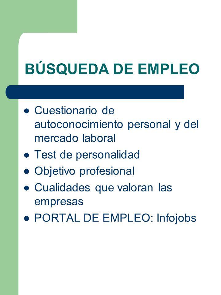 BÚSQUEDA DE EMPLEO Cuestionario de autoconocimiento personal y del mercado laboral Test de personalidad Objetivo profesional Cualidades que valoran la