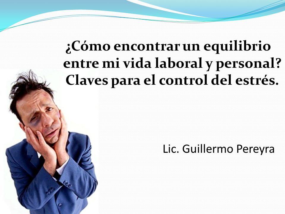 Lic. Guillermo Pereyra ¿Cómo encontrar un equilibrio entre mi vida laboral y personal? Claves para el control del estrés.