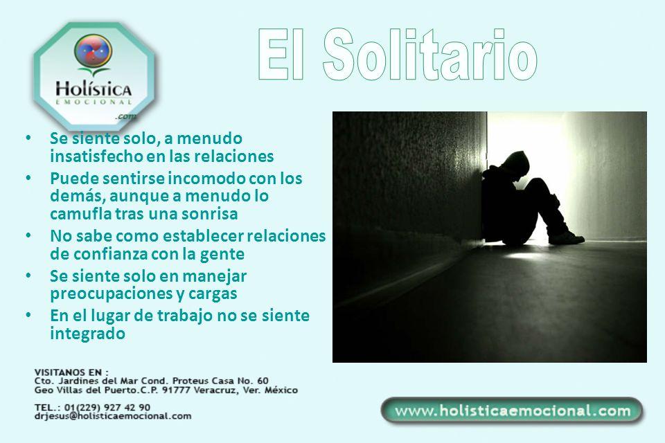 Se siente solo, a menudo insatisfecho en las relaciones Puede sentirse incomodo con los demás, aunque a menudo lo camufla tras una sonrisa No sabe com