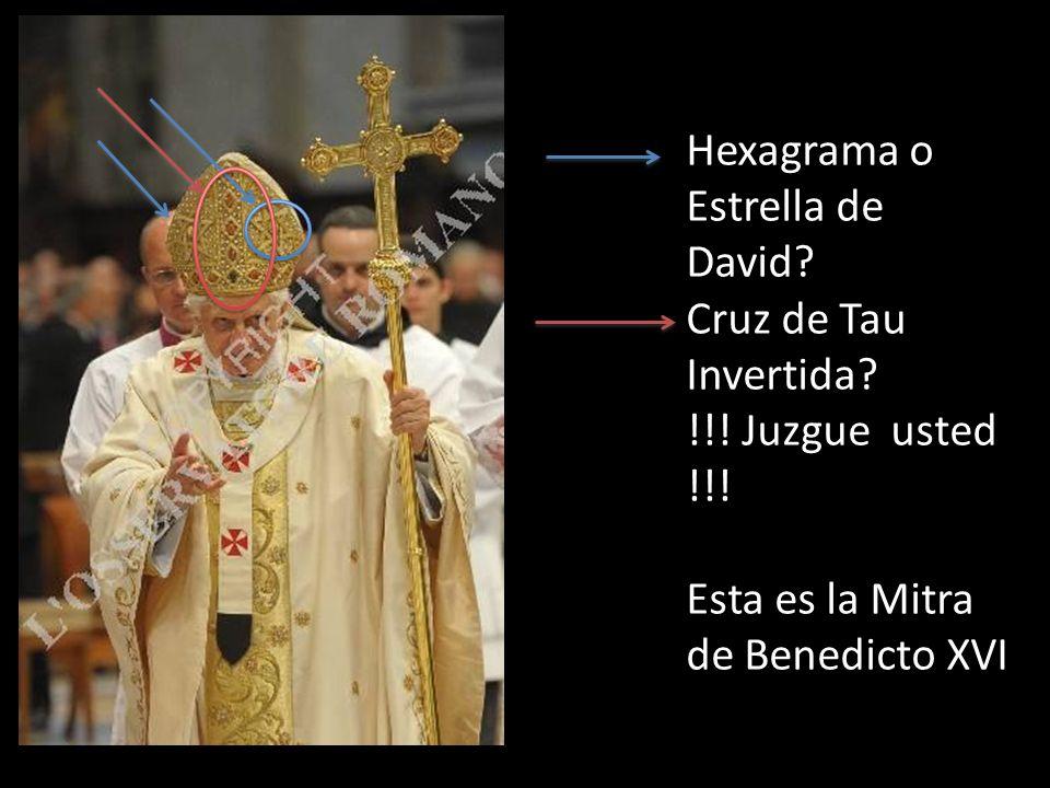 Hexagrama o Estrella de David? Cruz de Tau Invertida? !!! Juzgue usted !!! Esta es la Mitra de Benedicto XVI
