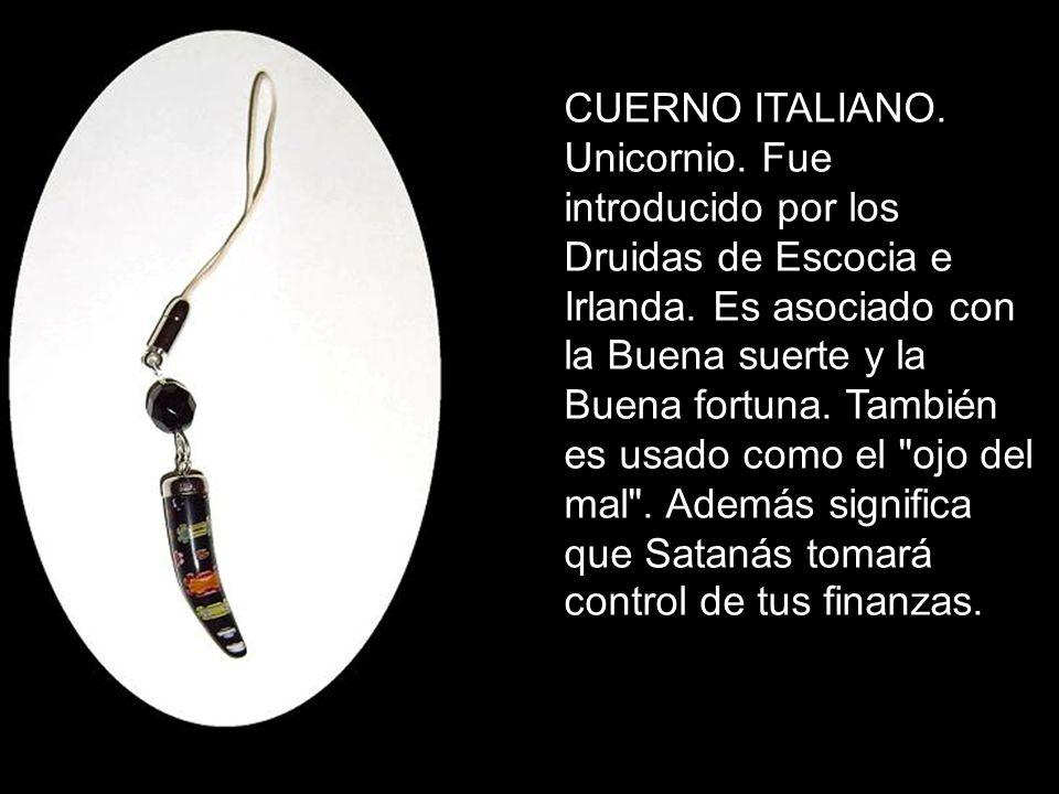 CUERNO ITALIANO. Unicornio. Fue introducido por los Druidas de Escocia e Irlanda. Es asociado con la Buena suerte y la Buena fortuna. También es usado