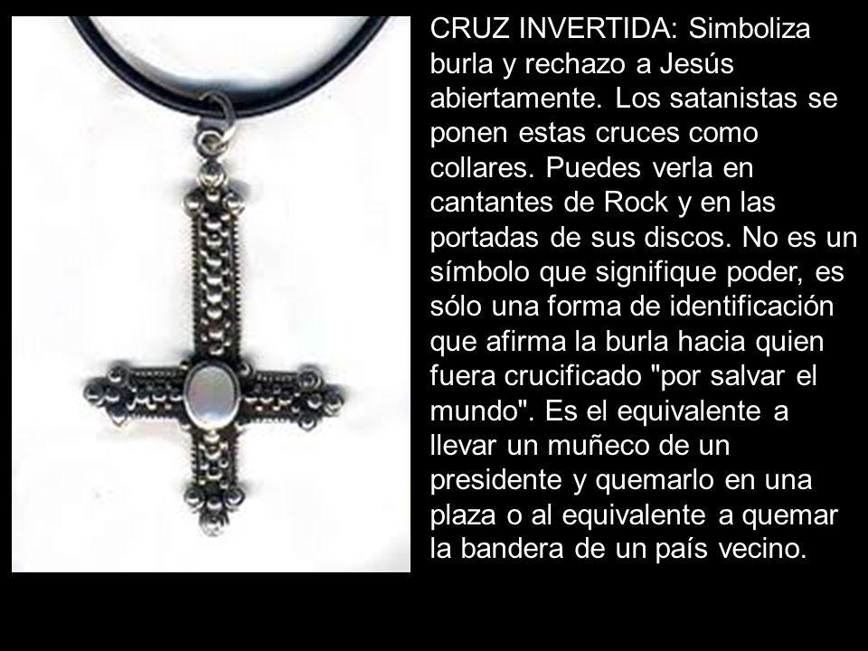 CRUZ INVERTIDA: Simboliza burla y rechazo a Jesús abiertamente. Los satanistas se ponen estas cruces como collares. Puedes verla en cantantes de Rock