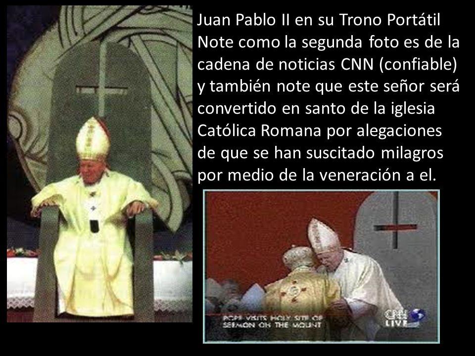Juan Pablo II en su Trono Portátil Note como la segunda foto es de la cadena de noticias CNN (confiable) y también note que este señor será convertido