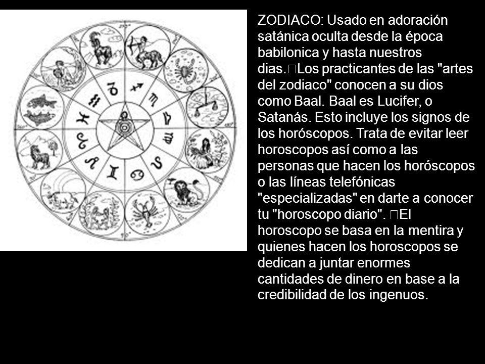 ZODIACO: Usado en adoración satánica oculta desde la época babilonica y hasta nuestros dias. Los practicantes de las