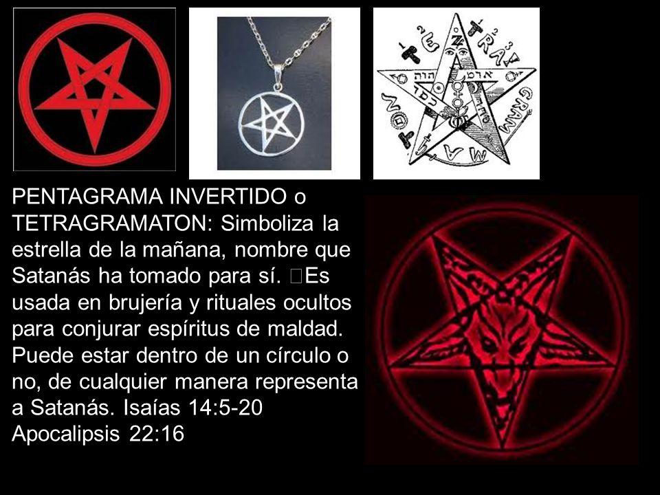 PENTAGRAMA INVERTIDO o TETRAGRAMATON: Simboliza la estrella de la mañana, nombre que Satanás ha tomado para sí. Es usada en brujería y rituales oculto