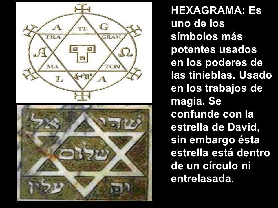 HEXAGRAMA: Es uno de los símbolos más potentes usados en los poderes de las tinieblas. Usado en los trabajos de magia. Se confunde con la estrella de