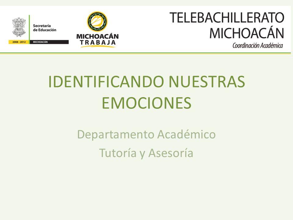 IDENTIFICANDO NUESTRAS EMOCIONES Departamento Académico Tutoría y Asesoría