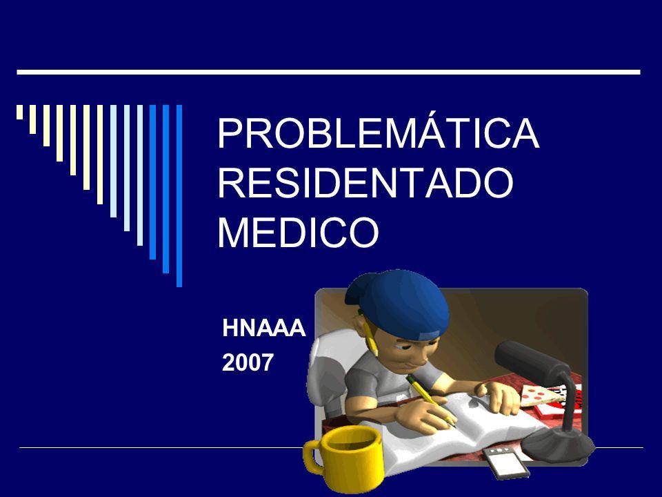 PROBLEMÁTICA RESIDENTADO MEDICO HNAAA 2007