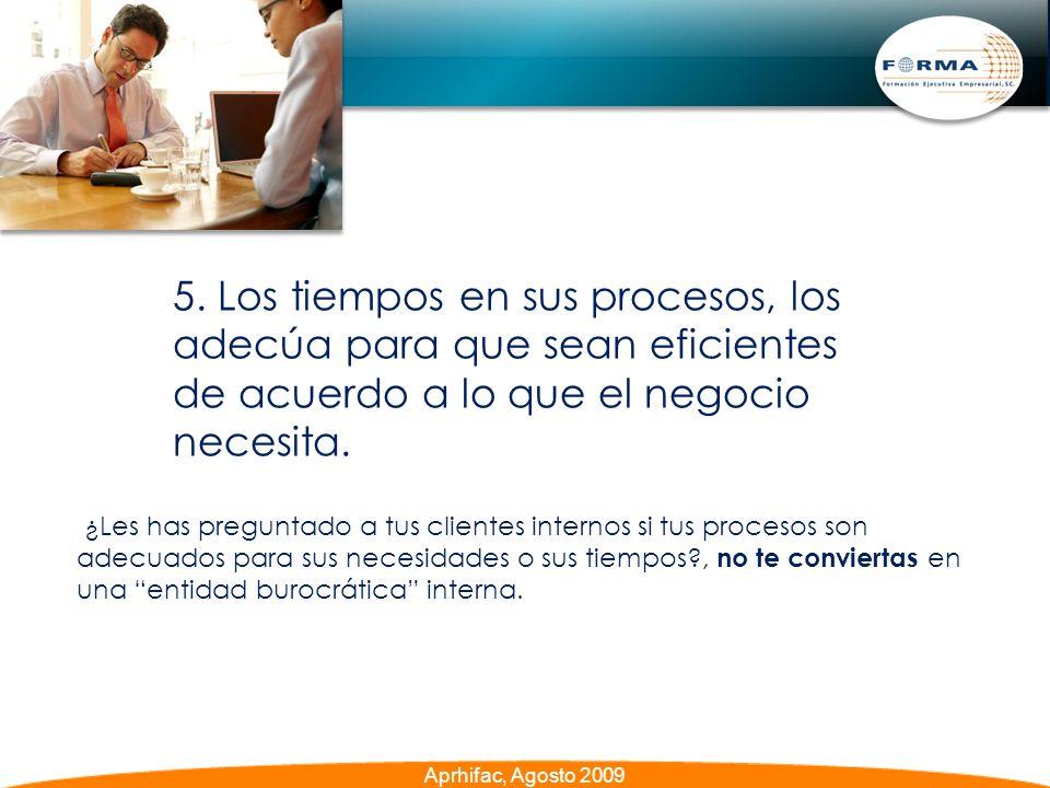 5. Los tiempos en sus procesos, los adecúa para que sean eficientes de acuerdo a lo que el negocio necesita. ¿Les has preguntado a tus clientes intern