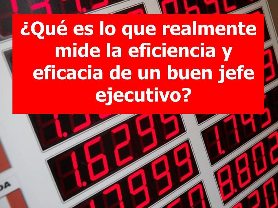 ¿Qué es lo que realmente mide la eficiencia y eficacia de un buen jefe ejecutivo?