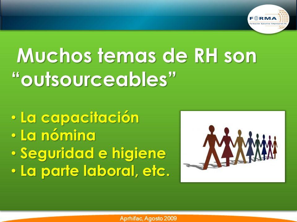 Muchos temas de RH son outsourceables Muchos temas de RH son outsourceables La capacitación La capacitación La nómina La nómina Seguridad e higiene Seguridad e higiene La parte laboral, etc.