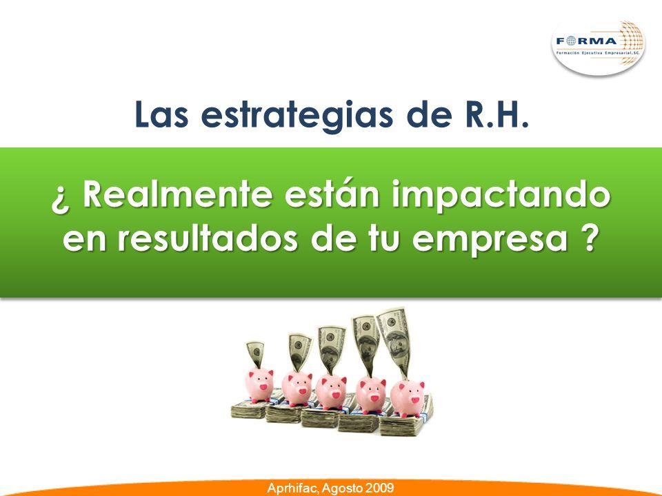 ¿ Realmente están impactando en resultados de tu empresa ? Las estrategias de R.H. Aprhifac, Agosto 2009