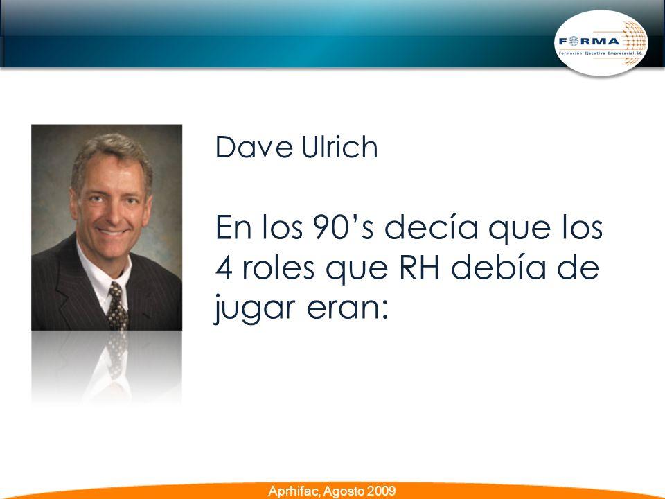 En los 90s decía que los 4 roles que RH debía de jugar eran: Dave Ulrich Aprhifac, Agosto 2009