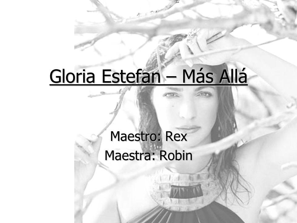 Gloria Estefan – Más Allá Maestro: Rex Maestra: Robin
