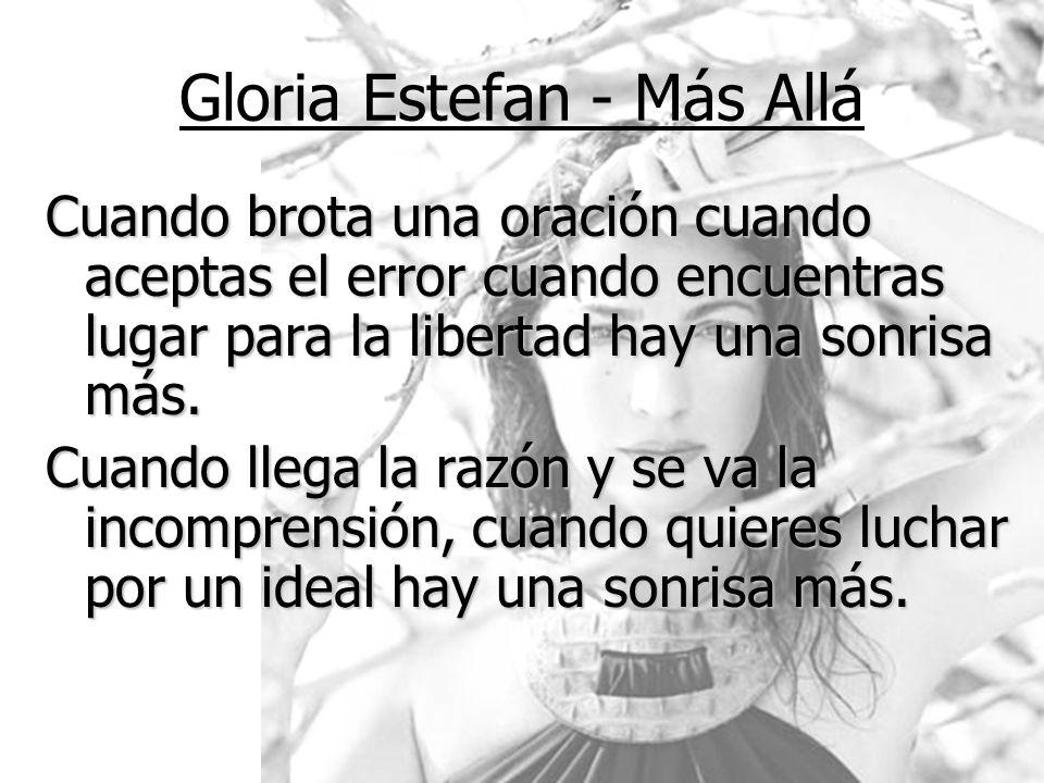 Gloria Estefan - Más Allá Cuando brota una oración cuando aceptas el error cuando encuentras lugar para la libertad hay una sonrisa más. Cuando llega