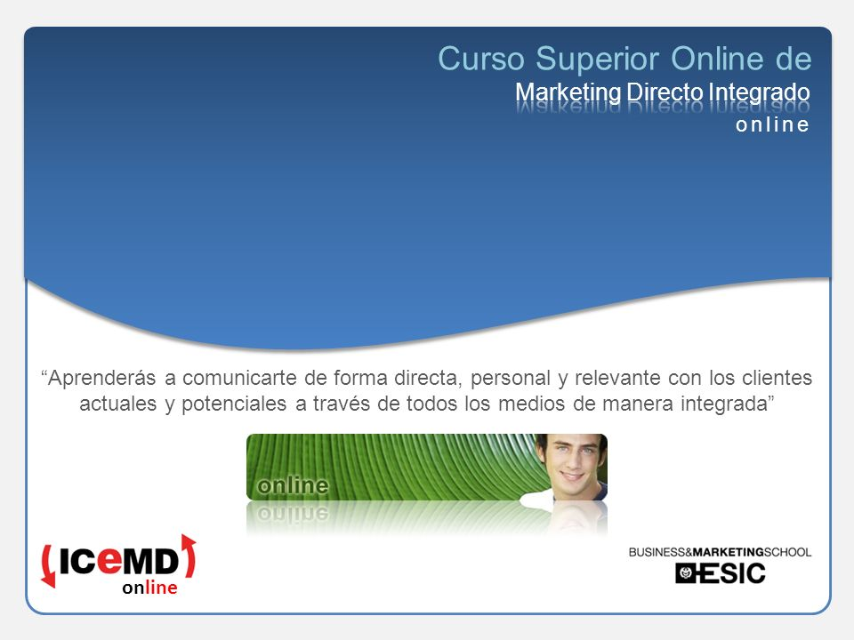 Página 1 online Curso Superior Online de online Aprenderás a comunicarte de forma directa, personal y relevante con los clientes actuales y potenciales a través de todos los medios de manera integrada