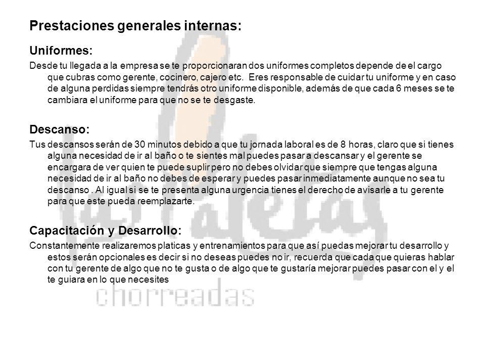 Prestaciones generales internas: Uniformes: Desde tu llegada a la empresa se te proporcionaran dos uniformes completos depende de el cargo que cubras