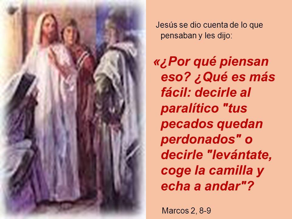 Jesús se dio cuenta de lo que pensaban y les dijo: «¿Por qué piensan eso? ¿Qué es más fácil: decirle al paralítico