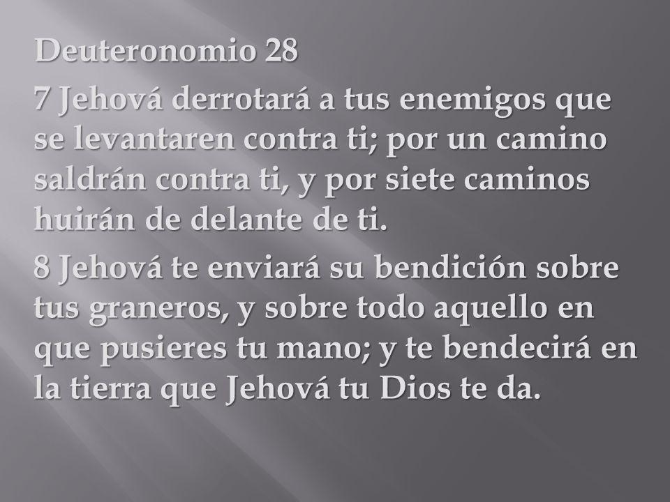 Deuteronomio 28 7 Jehová derrotará a tus enemigos que se levantaren contra ti; por un camino saldrán contra ti, y por siete caminos huirán de delante