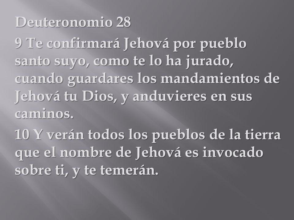 Deuteronomio 28 9 Te confirmará Jehová por pueblo santo suyo, como te lo ha jurado, cuando guardares los mandamientos de Jehová tu Dios, y anduvieres