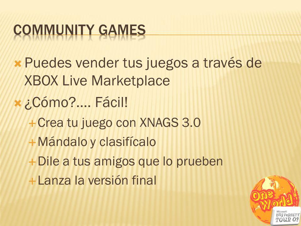 Puedes vender tus juegos a través de XBOX Live Marketplace ¿Cómo?.... Fácil! Crea tu juego con XNAGS 3.0 Mándalo y clasifícalo Dile a tus amigos que l
