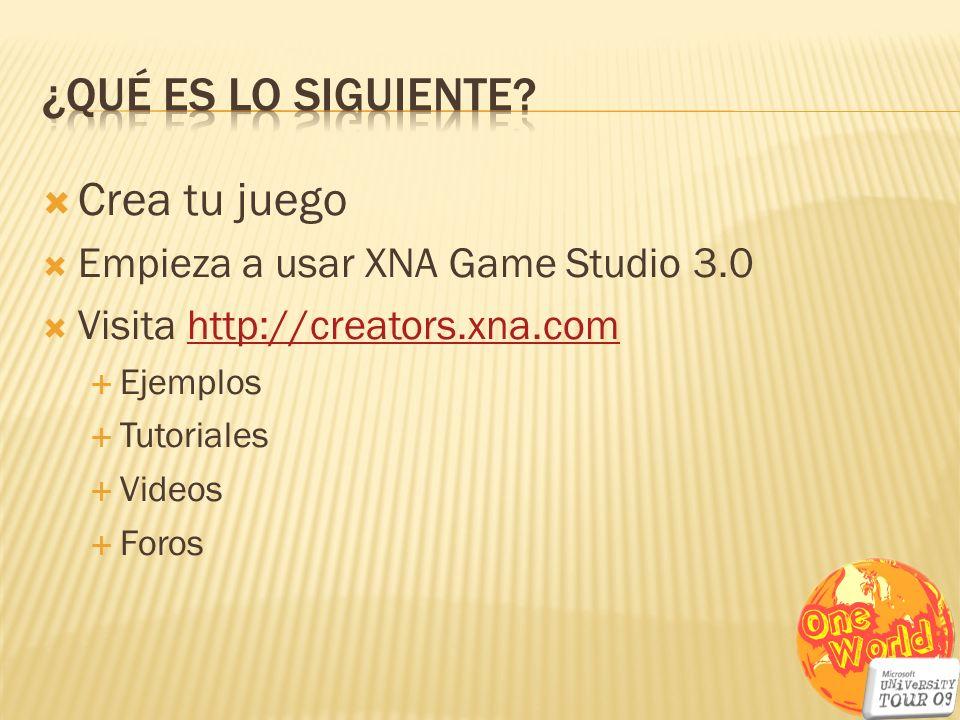 Crea tu juego Empieza a usar XNA Game Studio 3.0 Visita http://creators.xna.comhttp://creators.xna.com Ejemplos Tutoriales Videos Foros