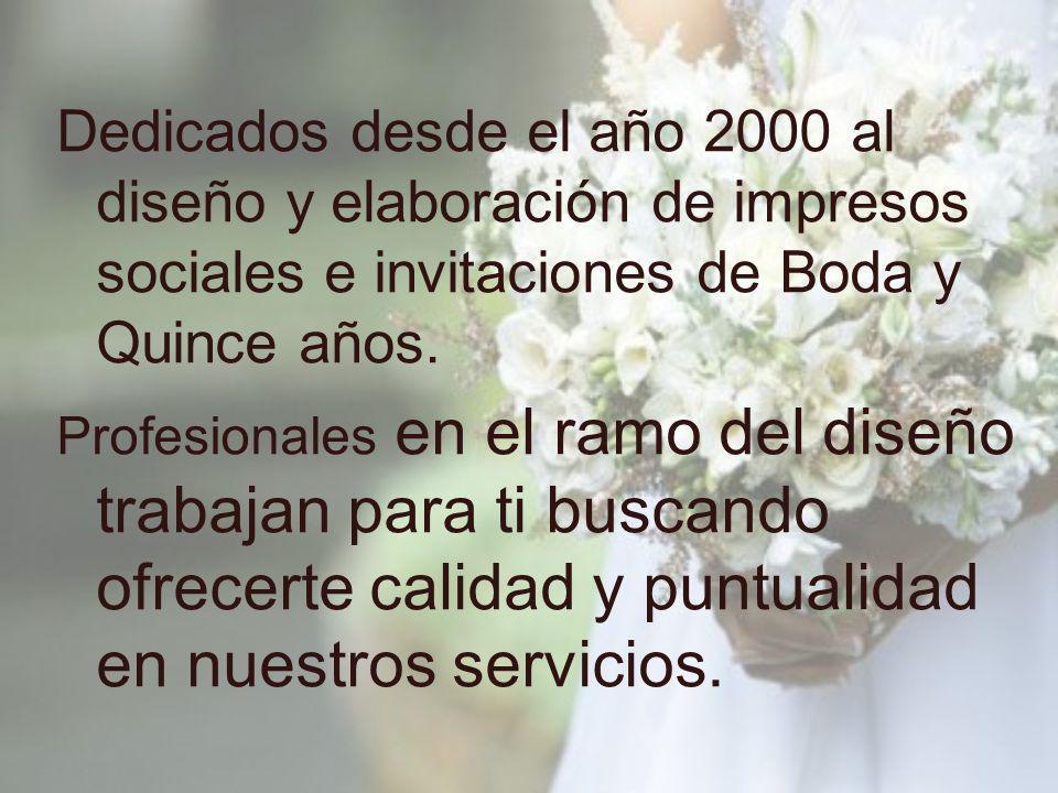 Dedicados desde el año 2000 al diseño y elaboración de impresos sociales e invitaciones de Boda y Quince años. Profesionales en el ramo del diseño tra