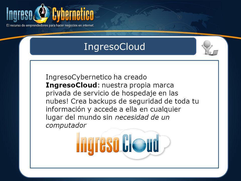 IngresoCloud IngresoCybernetico ha creado IngresoCloud: nuestra propia marca privada de servicio de hospedaje en las nubes! Crea backups de seguridad