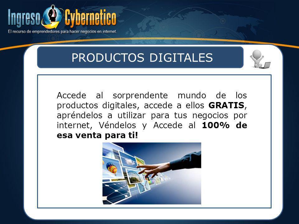PRODUCTOS DIGITALES Accede al sorprendente mundo de los productos digitales, accede a ellos GRATIS, apréndelos a utilizar para tus negocios por intern