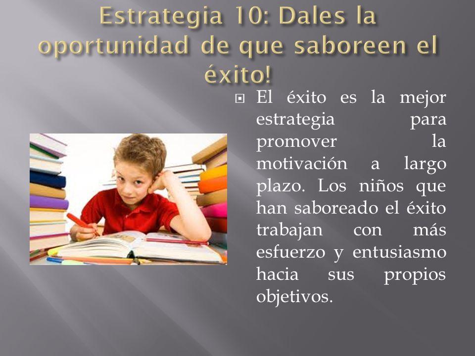 El éxito es la mejor estrategia para promover la motivación a largo plazo. Los niños que han saboreado el éxito trabajan con más esfuerzo y entusiasmo