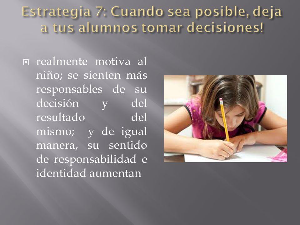 realmente motiva al niño; se sienten más responsables de su decisión y del resultado del mismo; y de igual manera, su sentido de responsabilidad e ide